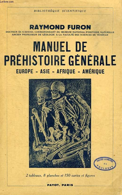 MANUEL DE PREHISTOIRE GENERALE, EUROPE, ASIE, AFRIQUE, AMERIQUE