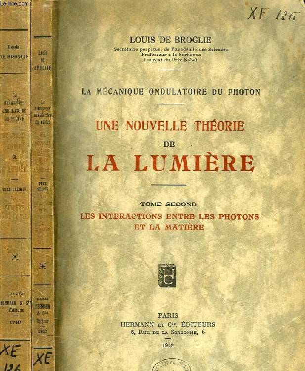 LA MECANIQUE ONDULATOIRE DU PHOTON, UNE NOUVELLE THEORIE DE LA LUMIERE, 2 TOMES