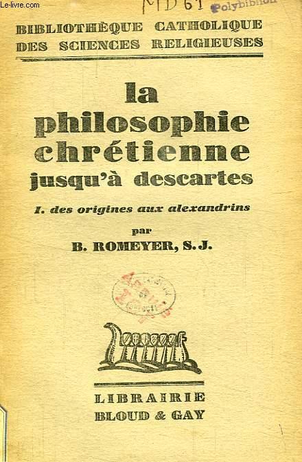 LA PHILOSOPHIE CHRETIENNE JUSQU'A  DESCARTES, TOME I, DES ORIGINES AUX ALEXANDRINS