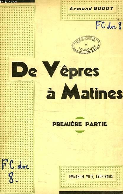 DES VEPRES A MATINES, 1re PARTIE