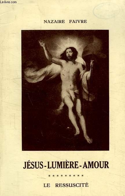 JESUS LUMIERE-AMOUR, TOME IX, LE RESSUSCITE