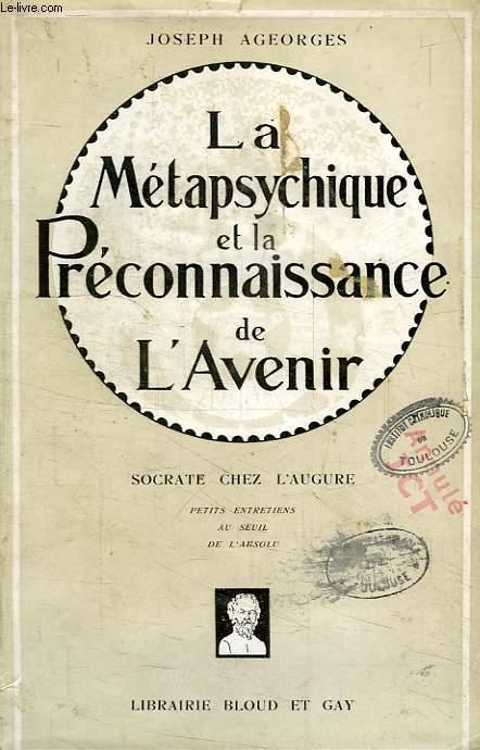 LA METAPSYCHIQUE ET LA PRECONNAISSANCE DE L'AVENIR, SOCRATE CHEZ L'AUGURE