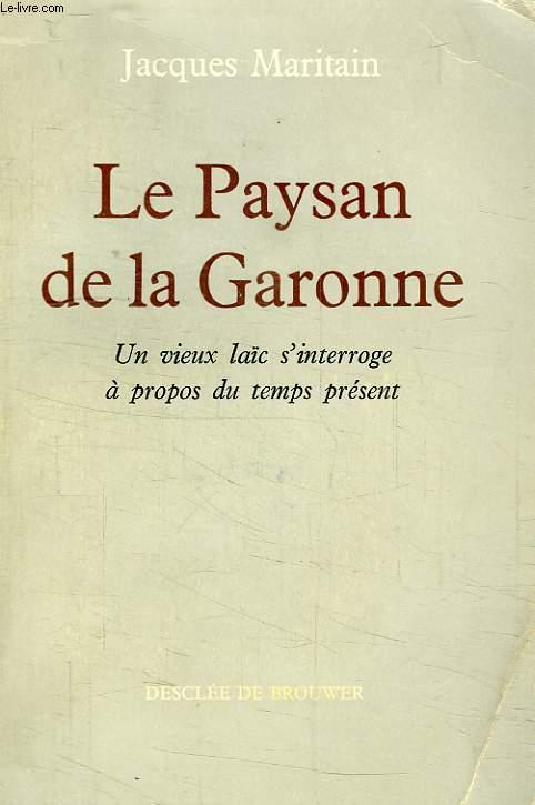 LE PAYSAN DE LA GARONNE, UN VIEUX LAIC S'INTERROGE A PROPOS DU TEMPS PRESENT