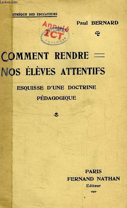COMMENT RENDRE NOS ELEVES ATTENTIFS, ESQUISSE D'UNE DOCTRINE PEDAGOGIQUE