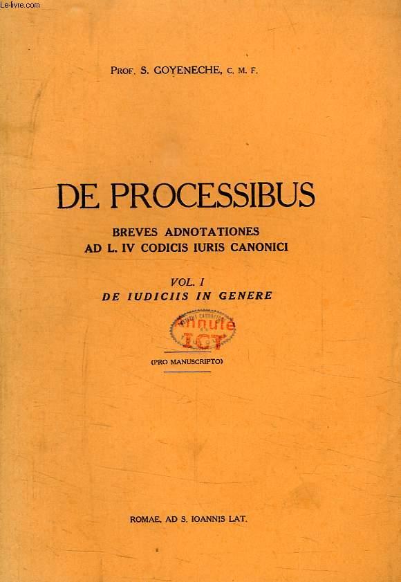 DE PROCESSIBUS, BREVES ADNOTATIONES AD L. IV CODICIS IURIS CANONICIS, VOL. I, DE IUDICIIS IN GENERE
