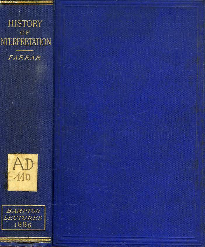 HISTORY OF INTERPRETATION, EIGHT LECTURES PREACHED BEFORE THE UNIVERSITY OF OXFORD IN THE YEAR 1885