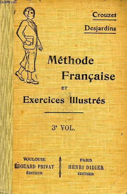 METHODE FRANCAISE ET EXERCICES ILLUSTRES, CLASSES DE 2e, 1re ET 1re SEUPERIEURE, 3e VOLUME