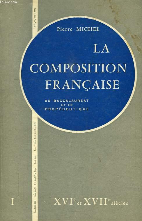 LA COMPOSITION FRANCAISE AU BACCALAUREAT ET EN PROPEDEUTIQUE, TOME I, XVIe ET XVIIe SIECLES