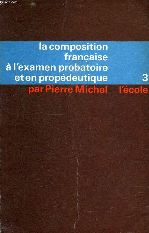 LA COMPOSITION FRANCAISE A L'EXAMEN PROBATOIRE ET EN PROPEDEUTIQUE, TOME III, DE LA RENAISSANCE A NOS JOURS