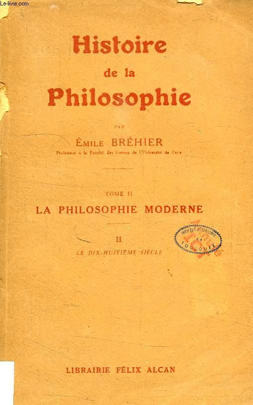 HISTOIRE DE LA PHILOSOPHIE, TOME II, LA PHILOSOPHIE MODERNE, II, LE DIX-HUITIEME SIECLE