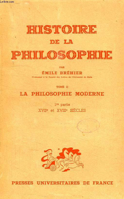 HISTOIRE DE LA PHILOSOPHIE, TOME II, LA PHILOSOPHIE MODERNE, 1re PARTIE, XVIIe ET XVIIIe SIECLES