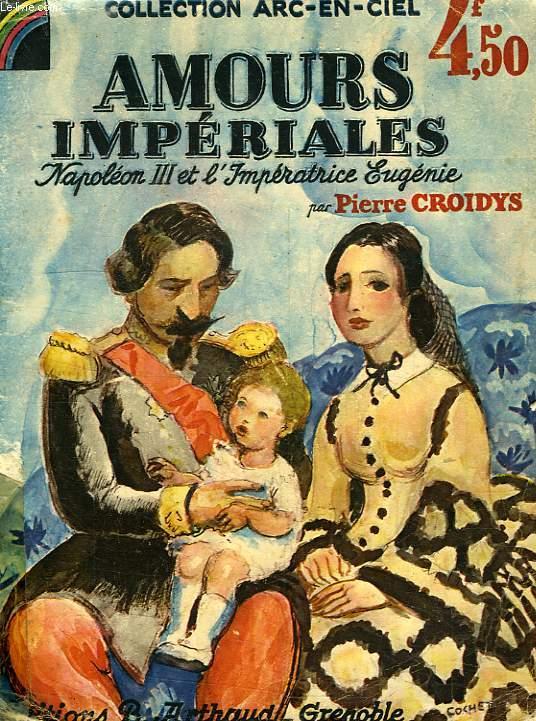AMOURS IMPERIALES, NAPOLEON III ET L'IMPERATRICE EUGENIE, 1853-1855