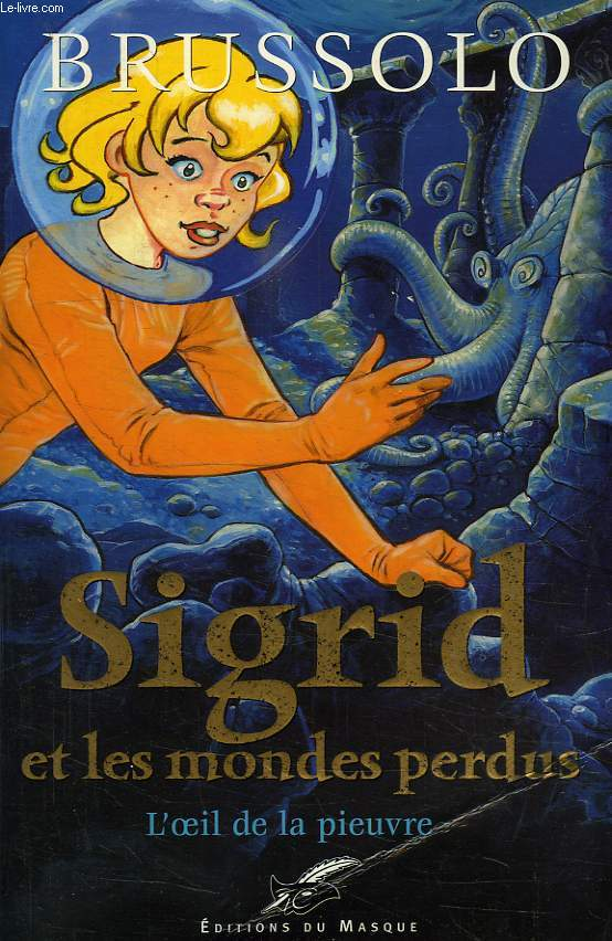 SIGRID ET LES MONDES PERDUS, TOME 1, L'OEIL DE LA PIEUVRE