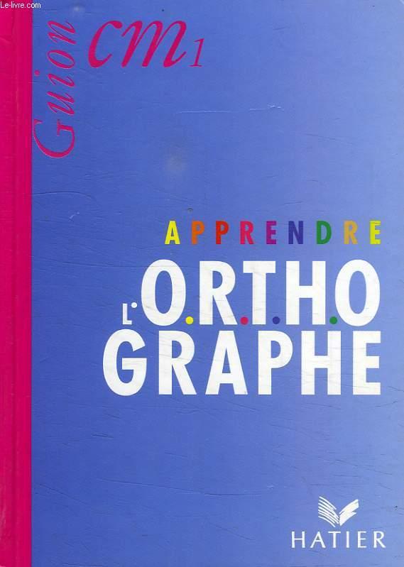 APRENDRE L'O.R.T.H.OGRAPHE, CM1