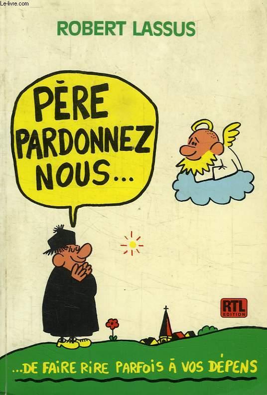 PERE, PARDONNEZ-NOUS... DE FAIRE RIRE PARFOIS A VOS DEPENS