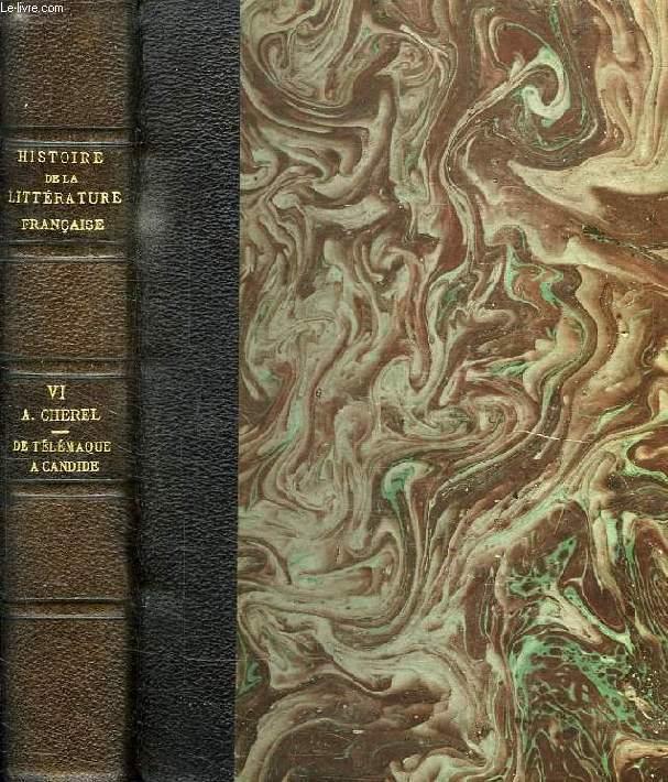 HISTOIRE DE LA LITTERATURE FRANCAISE, TOME VI, DE TELEMAQUE A CANDIDE