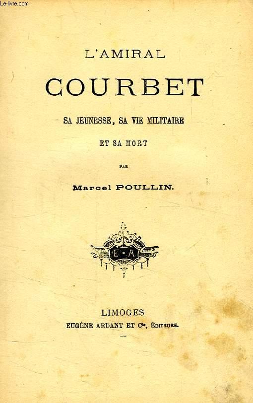 L'AMIRAL COURBET, SA JEUNESSE, SA VIE MILITAIRE ET SA MORT
