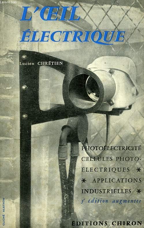 L'OEIL ELECTRIQUE, PHOTO-ELECTRICITE, CELLULES PHOTOELECTRIQUES, APPLICATIONS INDUSTRIELLES DIVERSES