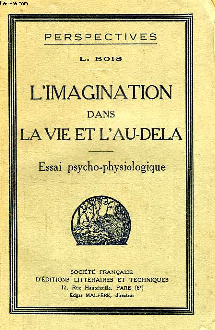 L'IMAGINATION DANS LA VIE ET L'AU-DELA, ESSAI PSYCHO-PHYSIOLOGIQUE