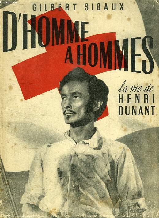 D'HOMME A HOMMES, LA VIE D'HENRI DUNANT