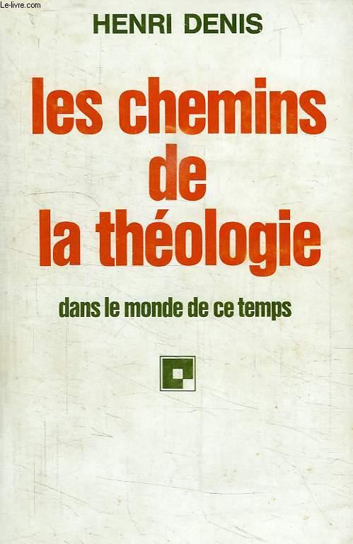 LES CHEMINS DE LA THEOLOGIE DANS LE MONDE DE CE TEMPS