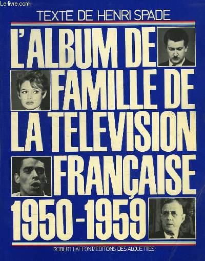 L'ALBUM DE FAMILLE DE LA TELEVISION FRANCAISE, 1950-1959