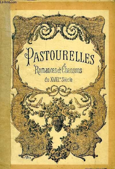 PASTOURELLES, ROMANCES ET CHANSONS DU XVIIIe SIECLE