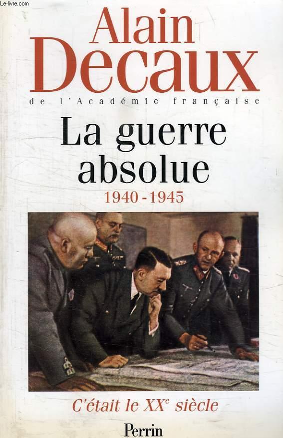 C'ETAIT LE XXe SIECLE, III, LA GUERRE ABSOLUE, 1940-1945