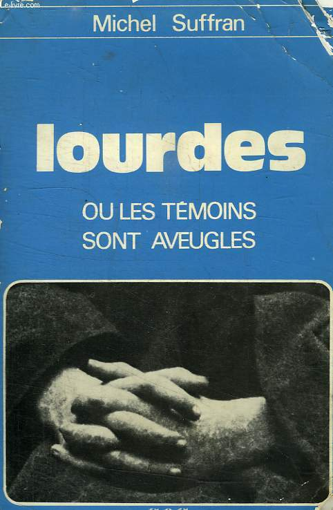 LOURDES OU LES TEMOINS SONT AVEUGLES