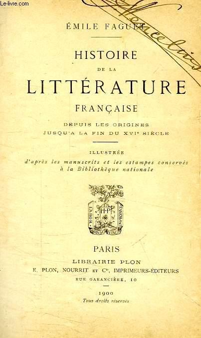 HISTOIRE DE LA LITTERATURE FRANCAISE, DEPUIS LES ORIGINES JUSQU'A LA FIN DU XVIe SIECLE