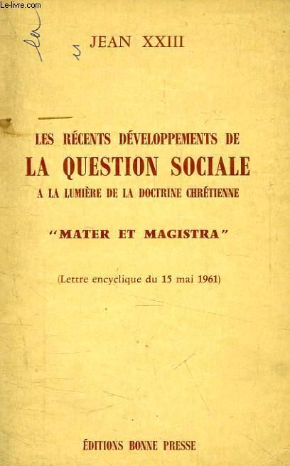 LES RECENTS DEVELOPPEMENTS DE LA QUESTION SOCIALE A LA LUMIERE DE LA DOCTRINE CHRETIENNE, 'MATER ET MAGISTRA'
