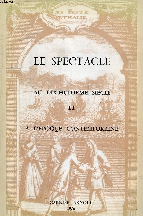 LE SPECTACLE AU XVIIIe SIECLE ET A L'EPOQUE CONTEMPORAINE, N° 25-25, 1976