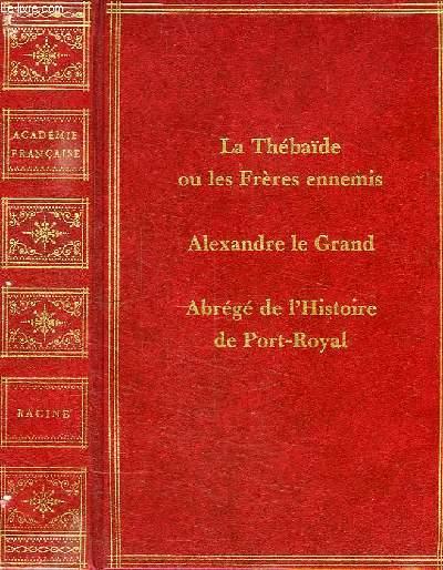 ABREGE DE L'HISTOIRE DE PORT-ROYAL, SUIVI DE LA THEBAIDE ET DE ALEXANDRE LE GRAND, TRAGEDIES
