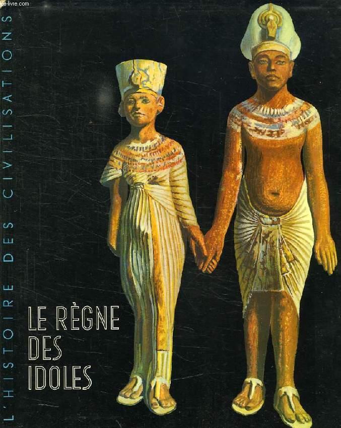 L'HISTOIRE DES CIVILISATIONS, LE REGNE DES IDOLES