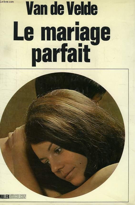 LE MARIAGE PARFAIT, ETUDE SUR SA PHYSIOLOGIE ET SA TECHNIQUE
