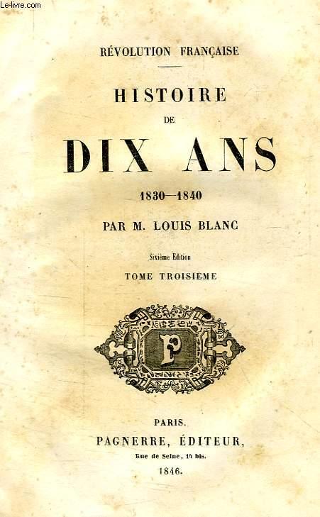 REVOLUTION FRANCAISE, HISTOIRE DE DIX ANS, 1830-1840, TOME III