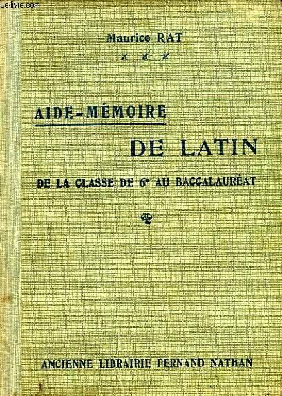 AIDE-MEMOIRE DE LATIN, DE LA CLASSE DE 6e AU BACCALAUREAT