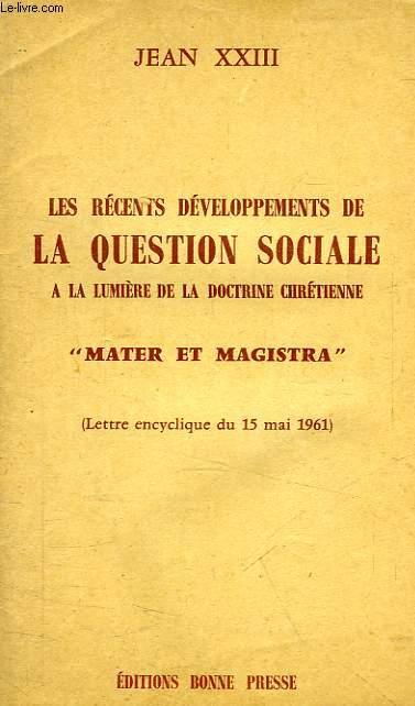 LES RECENTS DEVELOPPEMENTS DE LA QUESTION SOCIALE, A LA LUMIERE DE LA DOCTRINE CHRETIENNE 'MATER ET MAGISTRA'