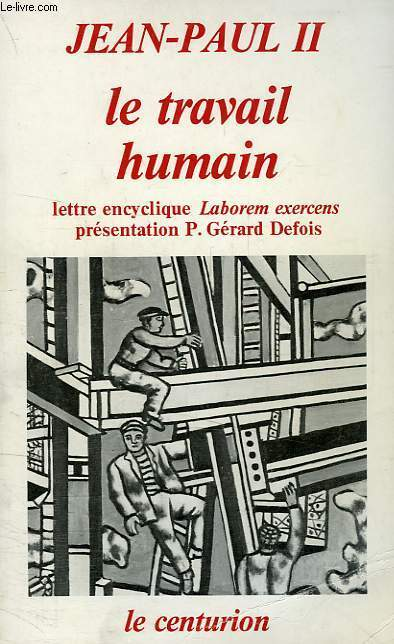 LE TRAVAIL HUMAIN, LETTRE ENCYCLIQUE 'LABOREM EXERCENS'