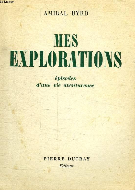 MES EXPLORATIONS, EPISODES D'UNE VIE AVENTUREUSE