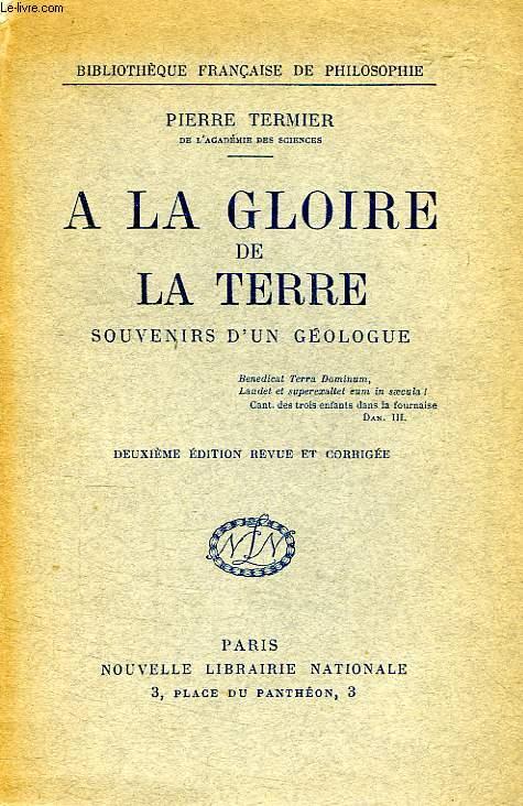 A LA GLOIRE DE LA TERRE, SOUVENIRS D'UN GEOLOGUE