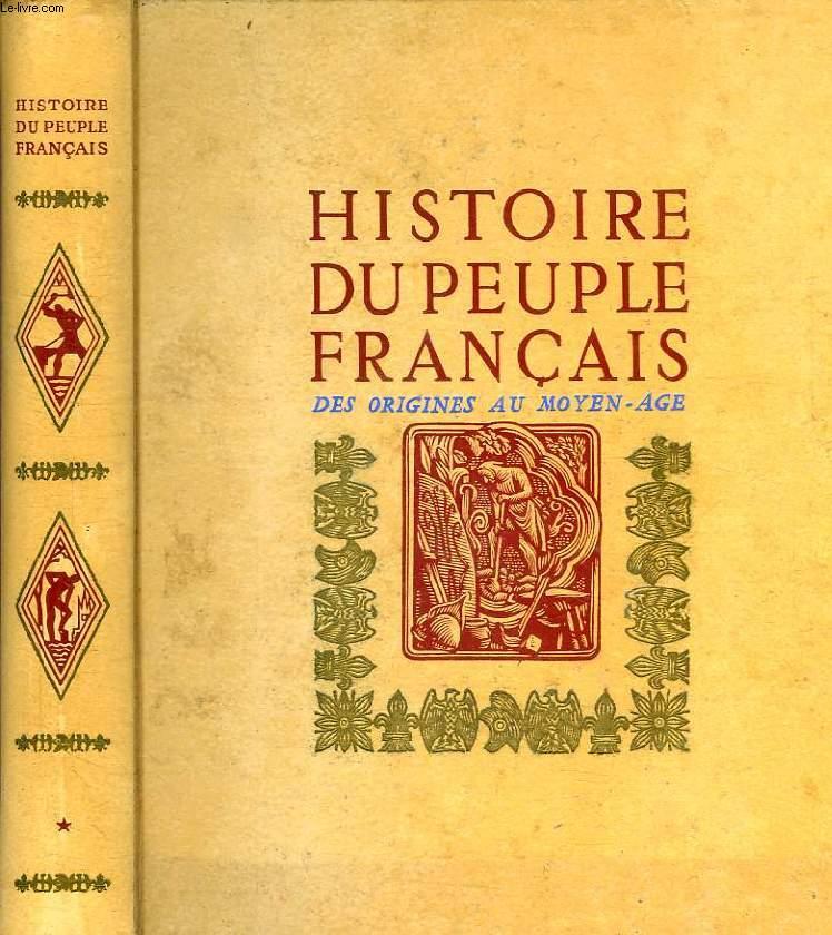 HISTOIRE DU PEUPLE FRANCAIS, TOME I, DES ORIGINES AU MOYEN AGE (1er SIECLE AV. J.-C. - 1380)