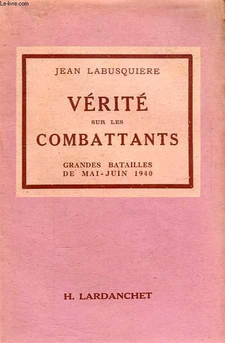 VERITE SUR LES COMBATTANTS, GRANDES BATAILLES DE MAI ET JUIN 1940