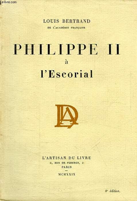 PHILIPPE II A L'ESCORIAL