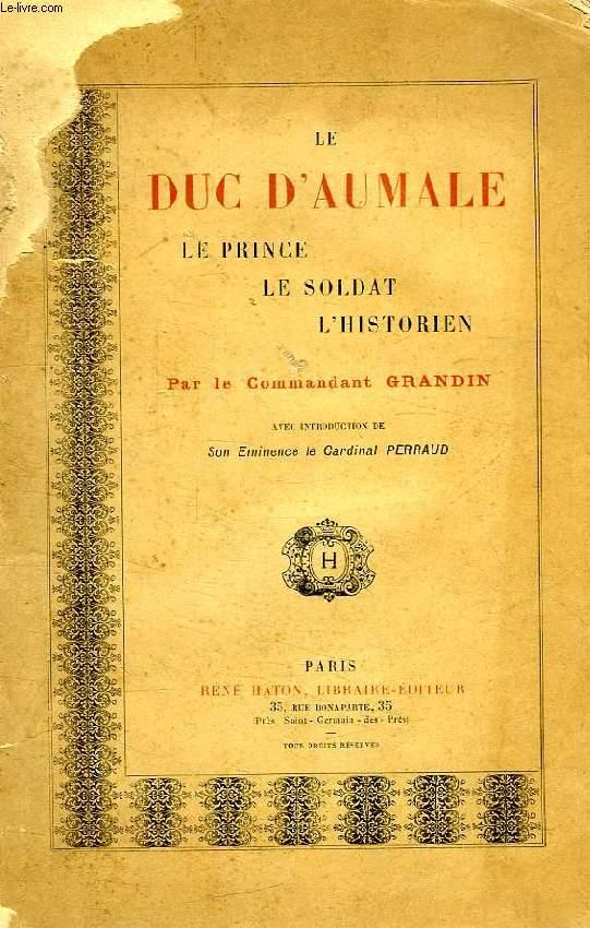 LE DUC D'AUMALE, LE PRINCE, LE SOLDAT, L'HISTORIEN