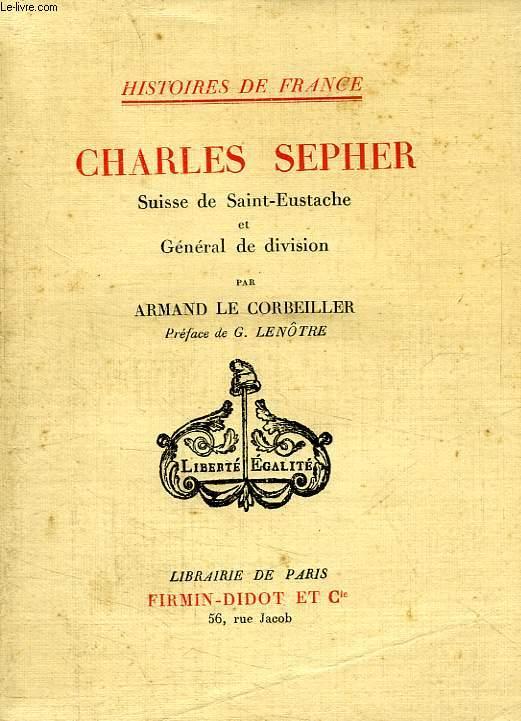 CHARLES SEPHER, SUISSE DE SAINT-EUSTACHE ET GENERAL DE DIVISION
