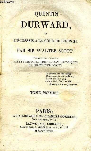 QUENTIN DURWARD, OU L'ECOSSAIS A LA COUR DE LOUIS XI, TOME I