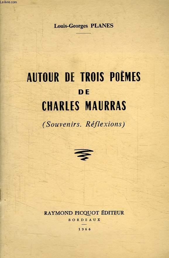 AUTOUR DE TROIS POEMES DE CHARLES MAURRAS (SOUVENIRS, REFLEXIONS)