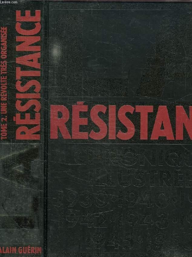 LA RESISTANCE, CHRONIQUE ILLUSTREE, 1930-1950, TOME 2: UNE REVOLTE TRES ORGANISEE