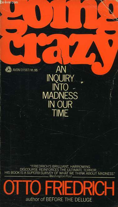 GOING CRAZY, AN INQUIRY INTO MADNESS IN OUR TIME